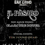 IL PASARO + TEN FOUND DEAD Live @ Bar Grind