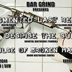 Segmented + Despise The Sun + Last Remains + Pulse Of Broken Hatre Live @ Bar Grind